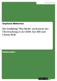 """Cover Die Erzählung """"Was bleibt"""" im Kontext der Überwachung in der DDR. Das MfS und Christa Wolf"""