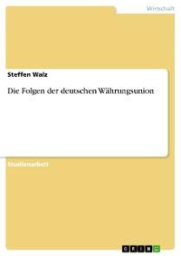 Cover Die Folgen der deutschen Währungsunion