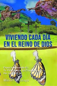 Cover Viviendo Cada Día En El Reino de Dios: Experimentando En Tu Vida Diaria La Promesa De Juan 10