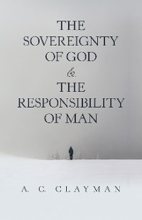 Cover The Sovereignty of God & the Responsibility of Man