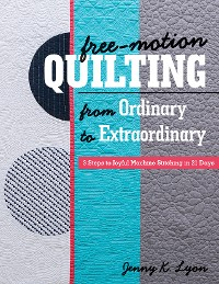 Cover Free-Motion Quilting from Ordinary to Extraordinary