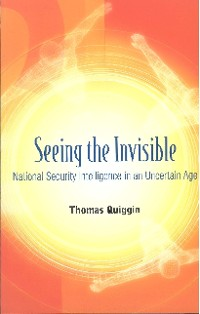 Cover Seeing The Invisible: National Security Intelligence In An Uncertain Age