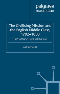 Cover The Civilising Mission and the English Middle Class, 1792-1850
