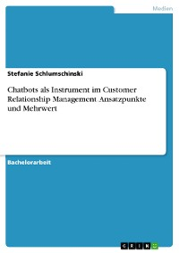 Cover Chatbots als Instrument im Customer Relationship Management. Ansatzpunkte und Mehrwert