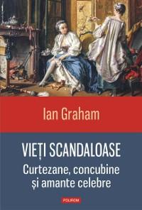 Cover Vieti scandaloase: curtezane, concubine si amante celebre