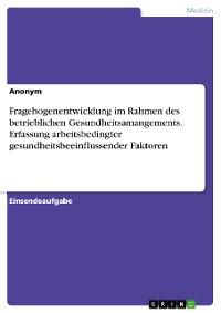Cover Fragebogenentwicklung im Rahmen des betrieblichen Gesundheitsamangements. Erfassung arbeitsbedingter gesundheitsbeeinflussender Faktoren