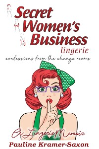 Cover Secret Womens Business Lingerie : Confessions from the Change rooms. A lingerie Memoir