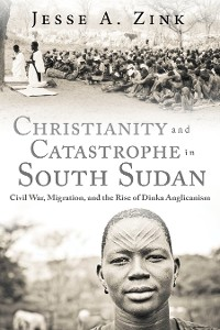 Cover Christianity and Catastrophe in South Sudan