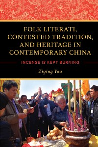 Cover Folk Literati, Contested Tradition, and Heritage in Contemporary China