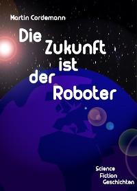 Cover Die Zukunft ist der Roboter