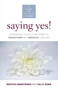 Cover Saying Yes! Responding to God's Invitation to Transform and Energize Our Lives