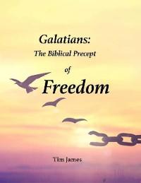 Cover Galatians: The Biblical Precept of Freedom