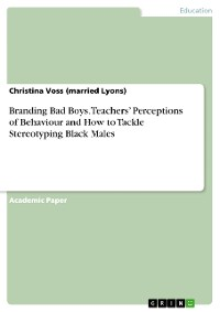 Cover Branding Bad Boys. Teachers' Perceptions of Behaviour and How to Tackle Stereotyping Black Males