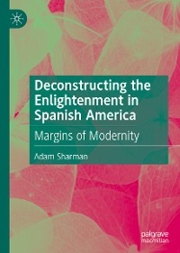 Cover Deconstructing the Enlightenment in Spanish America