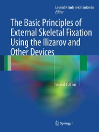 Cover The Basic Principles of External Skeletal Fixation Using the Ilizarov and Other Devices