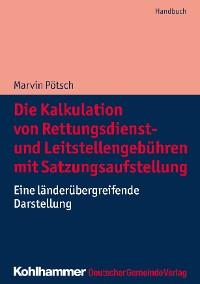 Cover Die Kalkulation von Rettungsdienst- und Leitstellengebühren mit Satzungsaufstellung