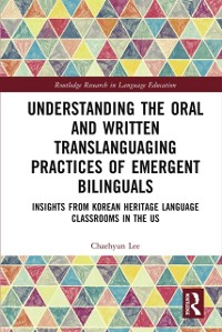Cover Understanding the Oral and Written Translanguaging Practices of Emergent Bilinguals