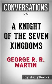Cover A Knight of the Seven Kingdoms (A Song of Ice and Fire): by George R. R. Martin | Conversation Starters