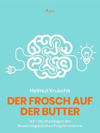 Cover Der Frosch auf der Butter - NLP - Die Grundlagen des Neuro-Linguistischen Programmierens