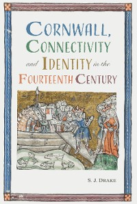 Cover Cornwall, Connectivity and Identity in the Fourteenth Century