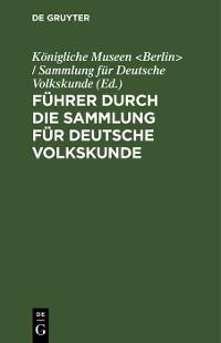 Cover Führer durch die Sammlung für Deutsche Volkskunde