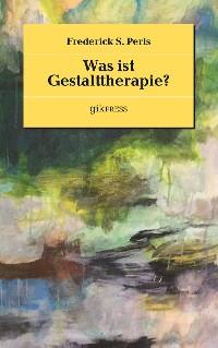 Cover Was ist Gestalttherapie?