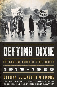 Cover Defying Dixie: The Radical Roots of Civil Rights, 1919-1950