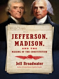 Cover Jefferson, Madison, and the Making of the Constitution