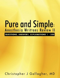 Cover Pure and Simple: Anesthesia Writtens Review II Questions, Answers, Explanations 1 - 500