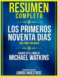 Cover Resumen Completo: Los Primeros Noventa Días (The First 90 Days) - Basado En El Libro De Michael Watkins
