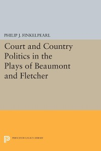Cover Court and Country Politics in the Plays of Beaumont and Fletcher