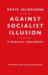 Cover Against Socialist Illusion - A Radical Argument