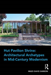 Cover Hut Pavilion Shrine: Architectural Archetypes in Mid-Century Modernism