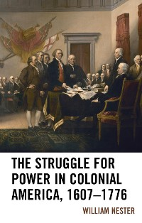 Cover The Struggle for Power in Colonial America, 1607–1776