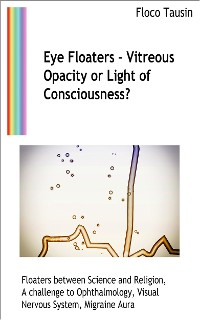 Cover Eye Floaters - Vitreous Opacity or Light of Consciousness?