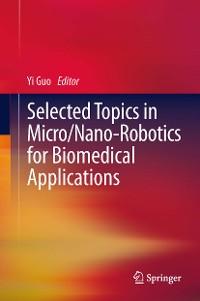 Cover Selected Topics in  Micro/Nano-robotics for Biomedical Applications