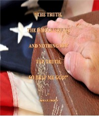 Cover The Truth, The Whole Truth, and Nothing but the Truth, So Help me God!