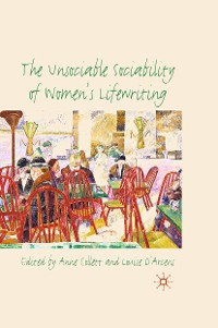 Cover The Unsociable Sociability of Women's Lifewriting
