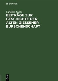 Cover Beiträge zur Geschichte der alten Gießener Burschenschaft