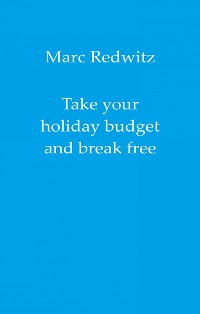 Cover Take your holiday budget and break free