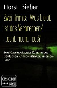 Cover Zwei Krimis:  Was bleibt, ist das Verbrechen/ ...acht, neun... aus?
