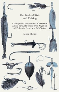 Cover The Book of Fish and Fishing - A Complete Compendium of Practical Advice to Guide Those Who Angle for All Fishes in Fresh and Salt Water