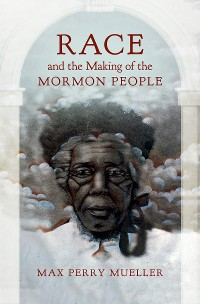 Cover Race and the Making of the Mormon People