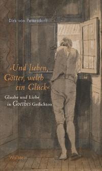 """Cover """"Und lieben, Götter, welch ein Glück"""""""
