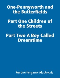 Cover One-Pennyworth and the Butterfields Part One Children of the Streets Part Two A Boy Called Dreamtime