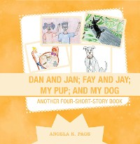 Cover Dan and Jan; Fay and Jay; My Pup; and My Dog