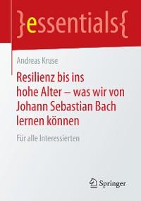 Cover Resilienz bis ins hohe Alter – was wir von Johann Sebastian Bach lernen können