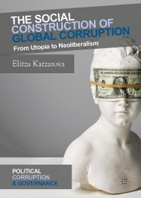 Cover The Social Construction of Global Corruption