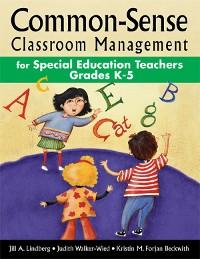 Cover Common-Sense Classroom Management for Special Education Teachers, Grades  K-5