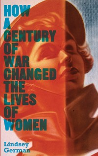 Cover How a Century of War Changed the Lives of Women